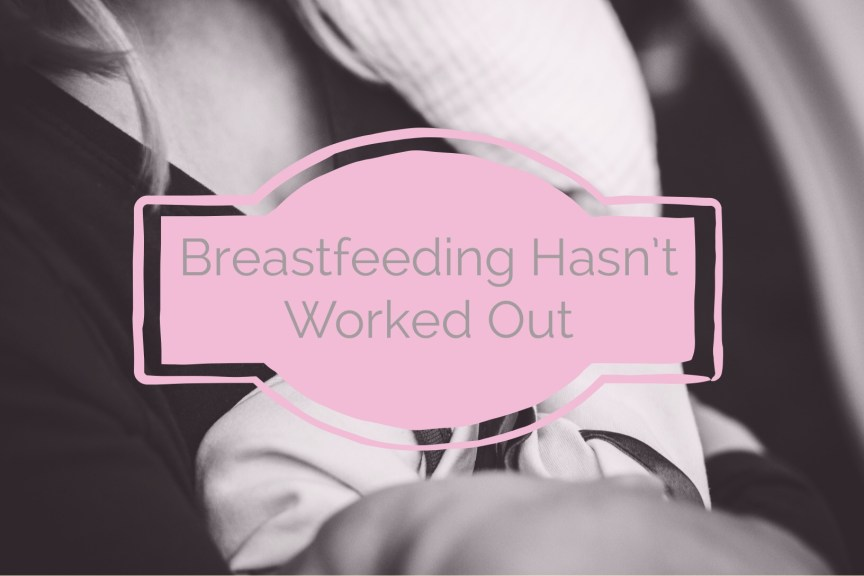 Breastfeeing hasn't worked out for us blog post