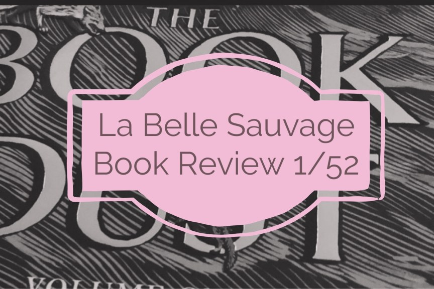 Feature Image introducing La Belle Sauvage from The Book Of Dust trilogy. Black and white cover of the book with title La Belle Sauvage Book Review.