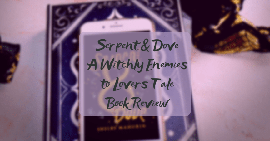 Serpent & Dove blog post book review feature image. The kindle cover of the book Serpent and Dove is visible undeneath the featured image text which says Serpent and Dove: An epic lovers to enermies romance book review.