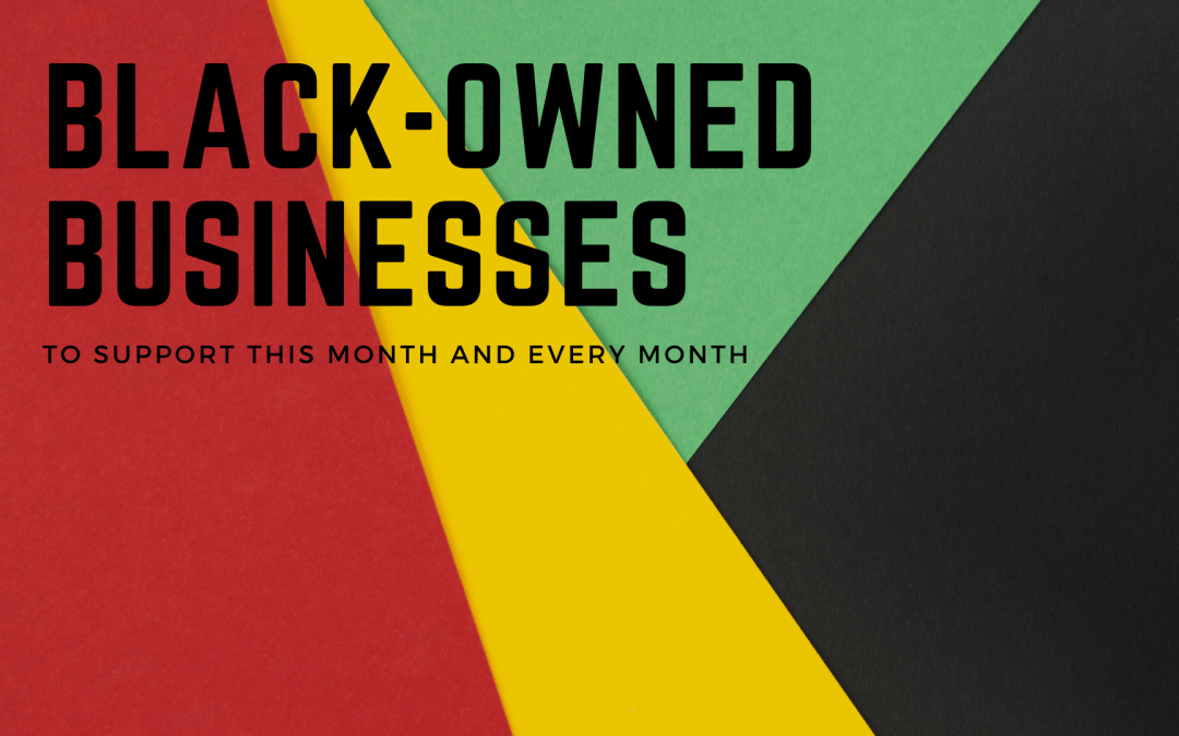 Black-Owned Businesses to Support this Month and EVERY Month