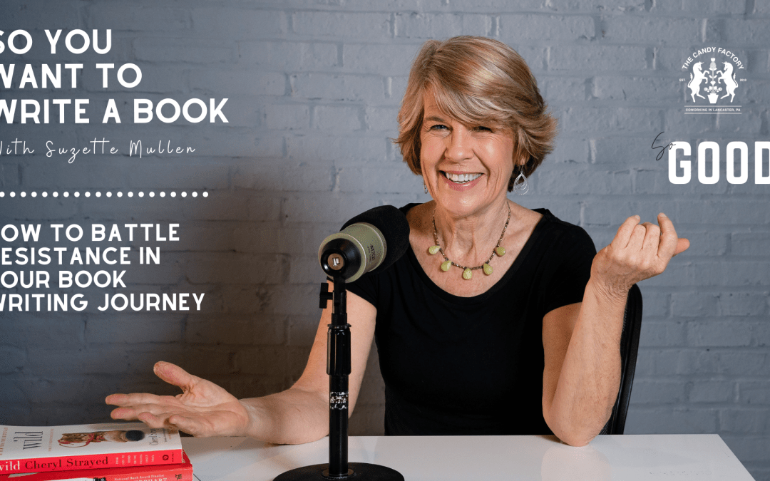 How to Battle Resistance in Your Book Writing Journey So You Wanna Write A Book, with Suzette