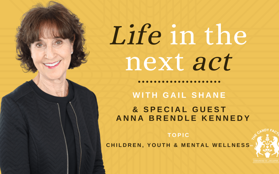 Life in the Next Act Ep. 16 with Anna Brendle Kennedy