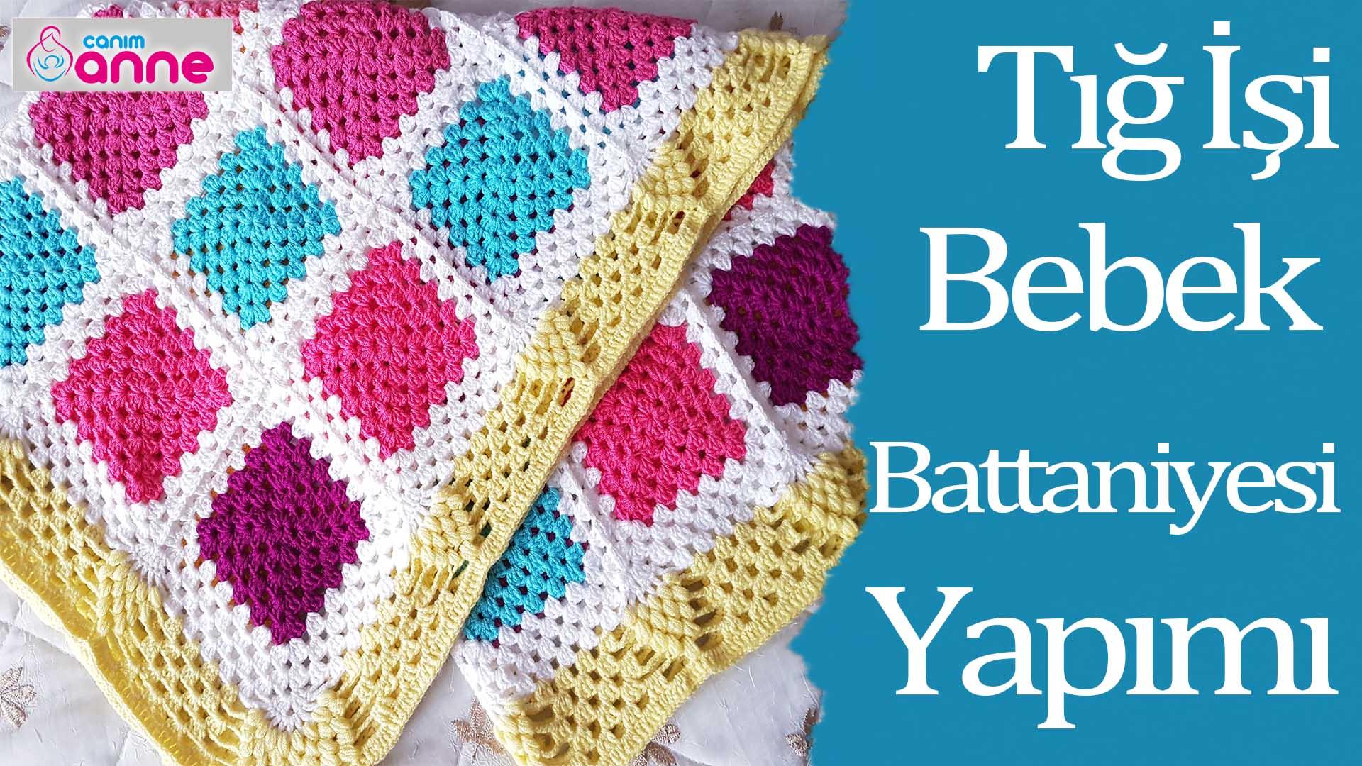 tığ işi kolay bebek battaniyesi yapımı