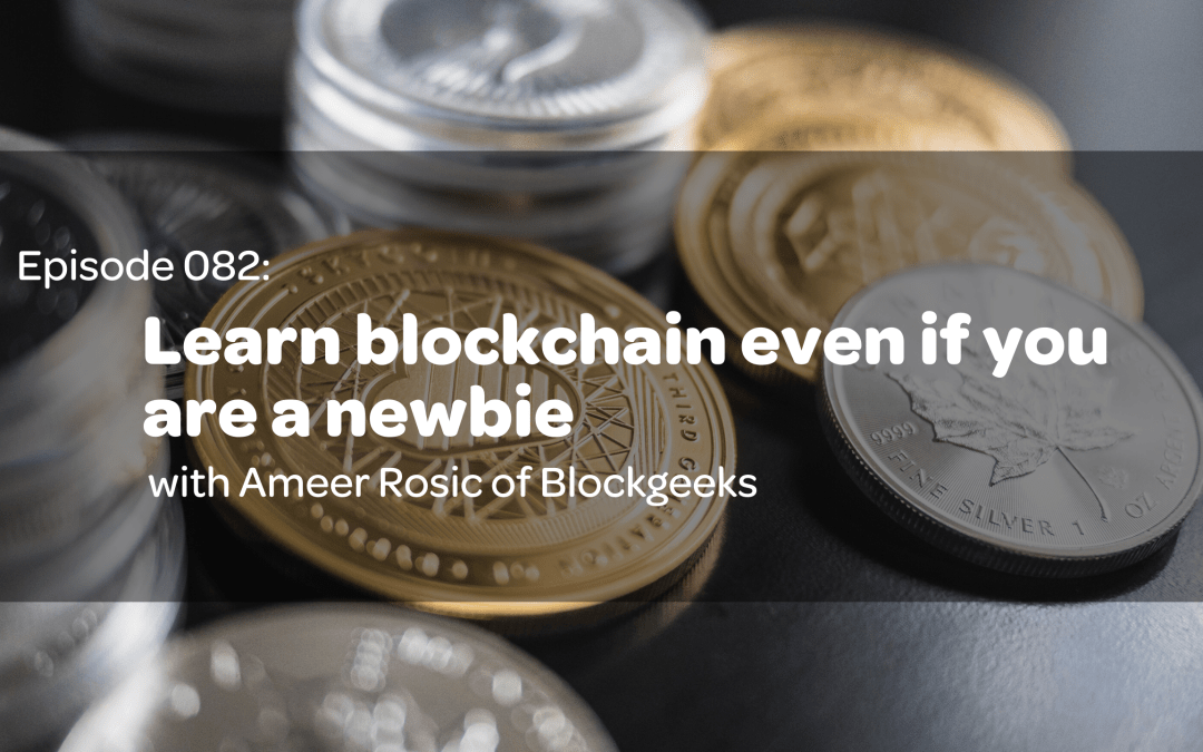 E82: Learn blockchain even if you are a newbie with Ameer Rosic of Blockgeeks