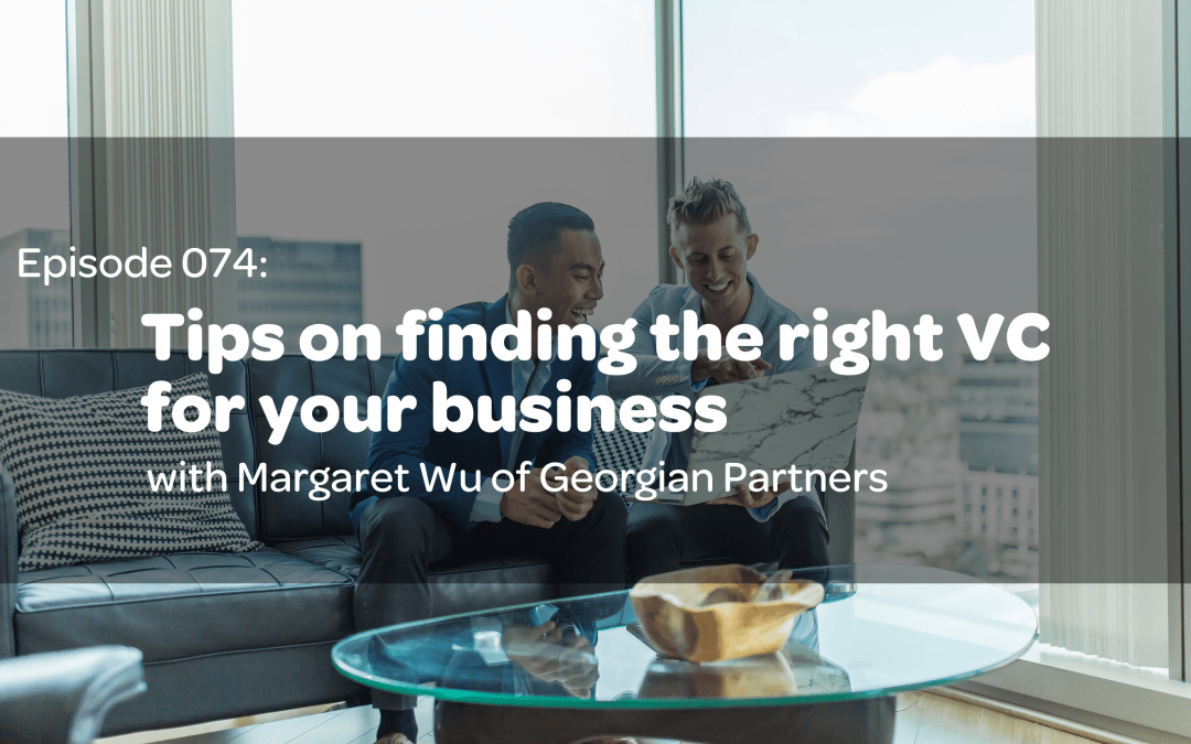 E74: Tips on Finding the Right VC for Your Business with Margaret Wu of Georgian Partners