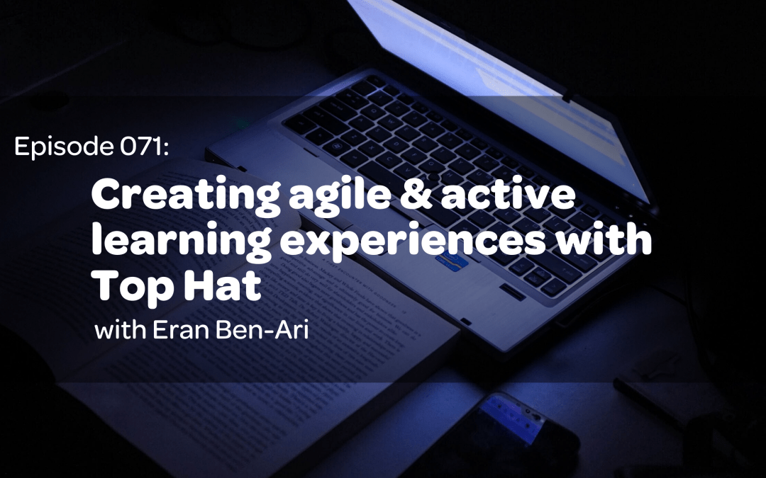 E71: Creating agile & active learning experiences with Top Hat, Eran Ben-Ari