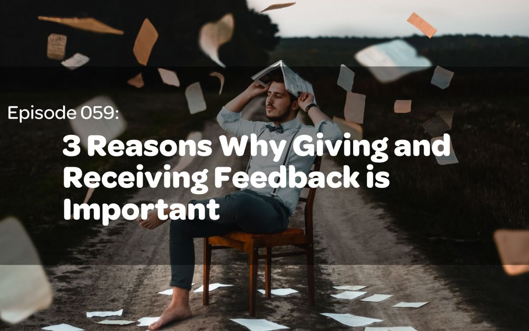 E59: 3 Reasons Why Giving and Receiving Feedback is Important