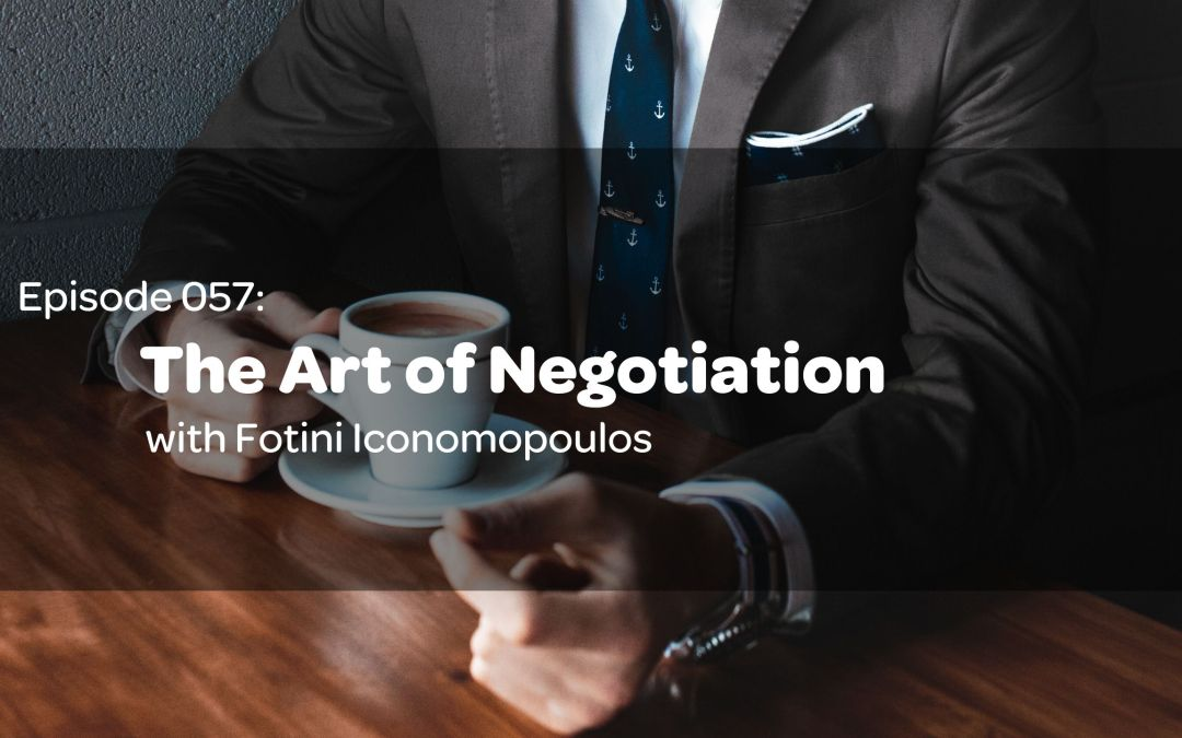 E57: The Art of Negotiation with Fotini Iconomopoulos of Forward Focusing