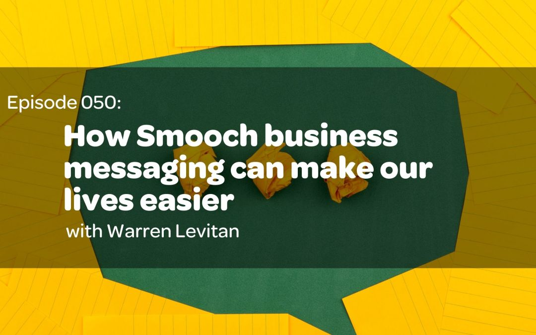 E50: How Smooch Business Messaging Can Make Our Lives Easier with Warren Levitan