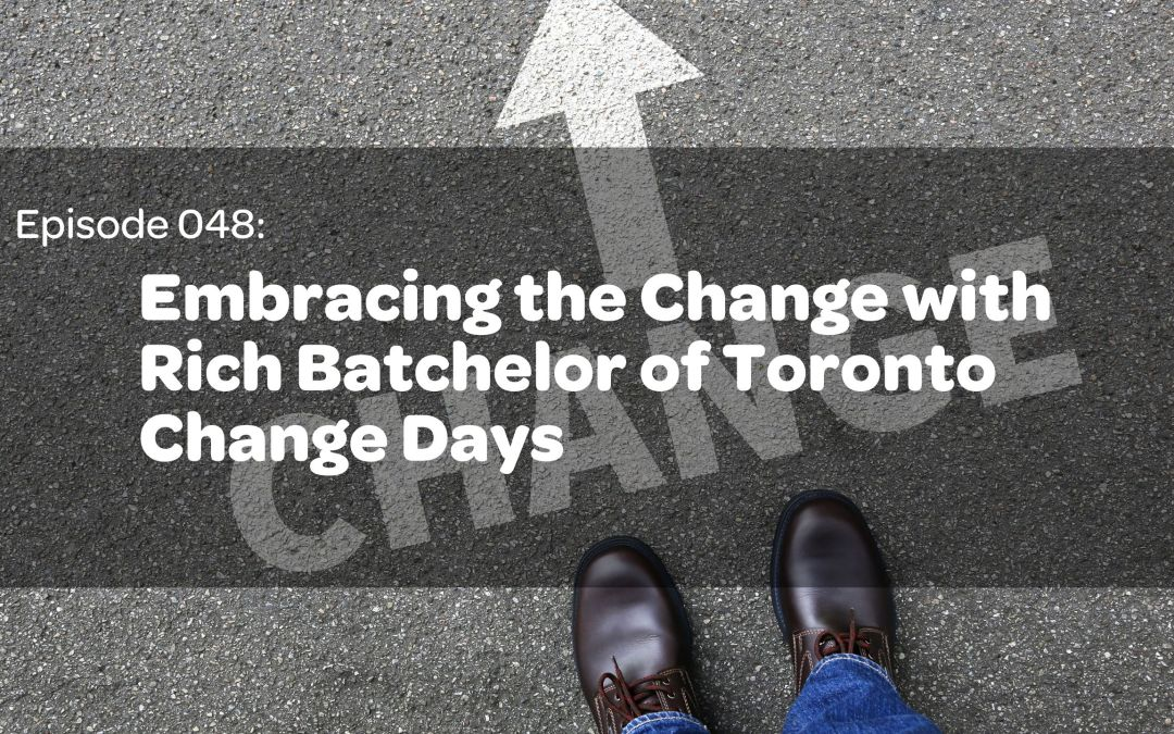 E48: Embracing the Change with Rich Batchelor of Toronto Change Days