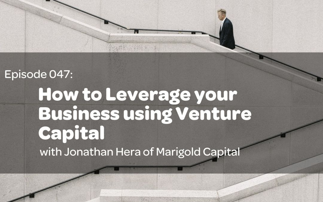 E47: How to Leverage your Business using Venture Capital with Jonathan Hera of Marigold Capital