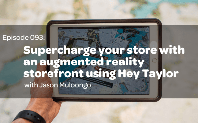 E93: Supercharge your store with an augmented reality storefront using Jason Muloongo's – Hey Taylor
