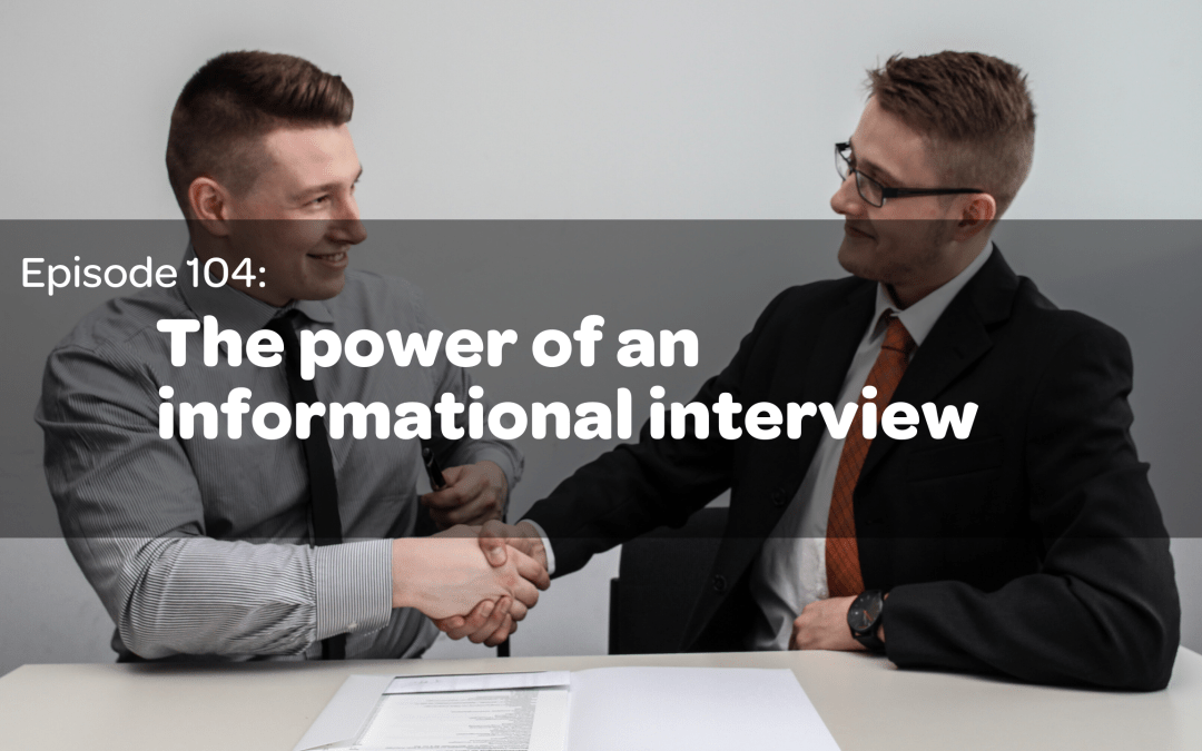 E 104: The Power of an Informational Interview