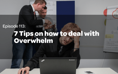 E 113: 7 Tips on how to deal with Overwhelm