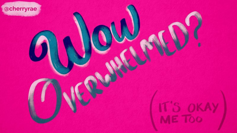 Wow, overwhelmed? (It's okay, me too)