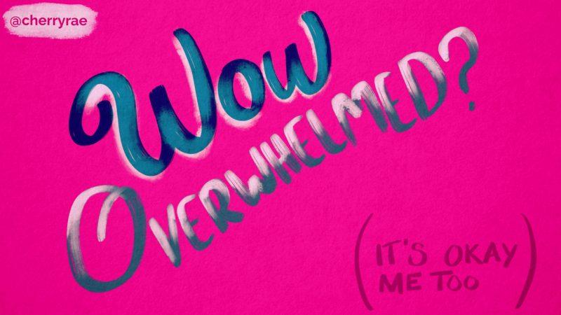 Wow, overwhelmed? (It's okay, me too)