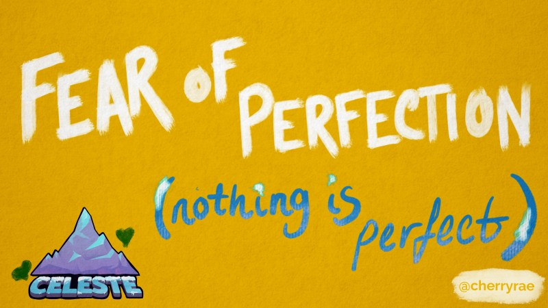 Fear of perfection (nothing is perfect)