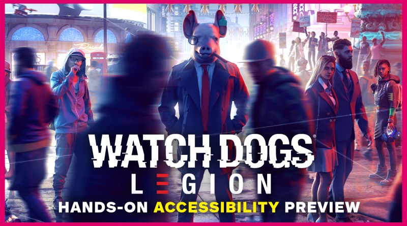 "Screenshot of Watch Dogs Legion in a crowded London Street. A crowd of people are walking past a man wearing a pig mask and a suit standing still staring at the camera. The world around him is blurry as if the man in the pig mask is the only thing not moving. The text on the image reads ""Watch Dogs Legion Hands-On Accessibility Preview"""