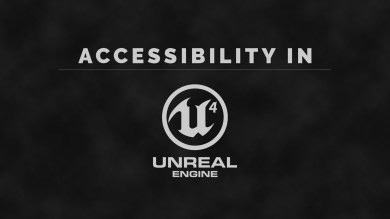 Accessible UE4 Games — Best practices in action