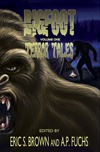 Bigfoot Terror Tales Vol. 1 edited by Eric S. Brown and A.P. Fuchs Thumbnail