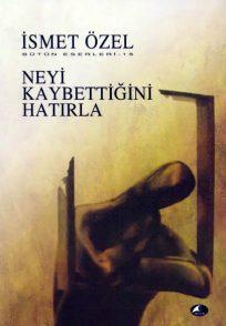 [İsmet ÖZEL. Neyi Kaybettiğini Hatırla. Şule Yayınları. 1996. İstanbul]