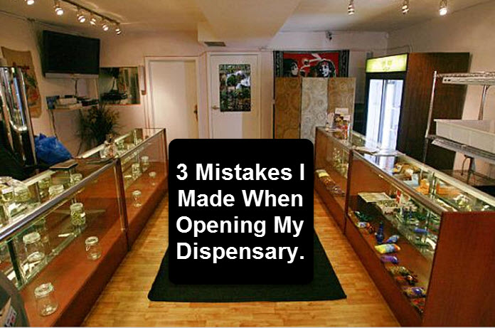 3 Mistakes I Made When Opening My Dispensary
