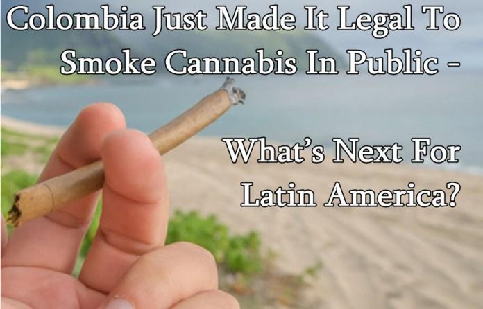 COLOMBIA MEDICAL MARIJUANA AND LATIN AMERICA