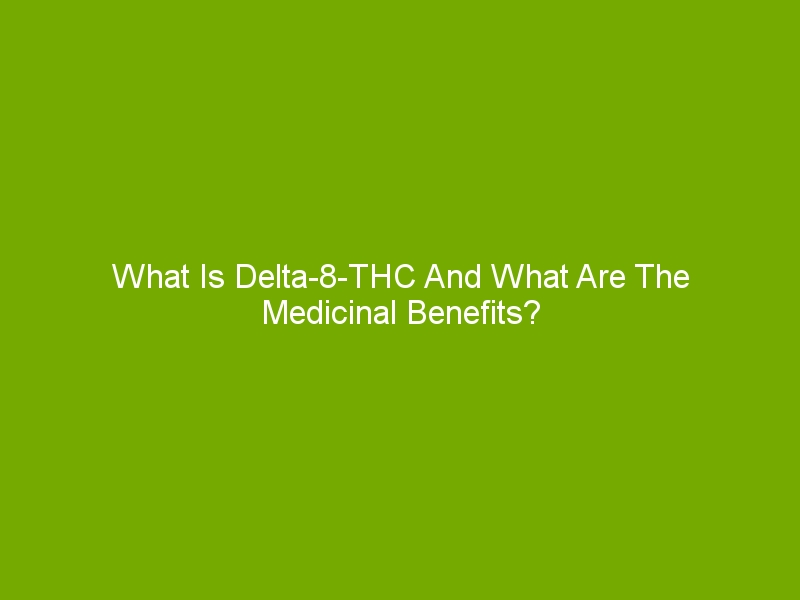 What Is Delta-8-THC And What Are The Medicinal Benefits?