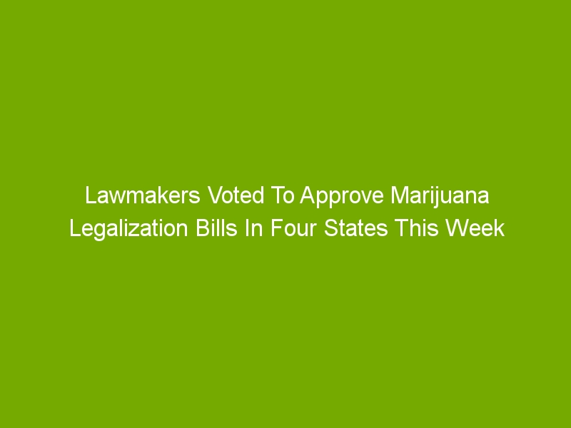 Lawmakers Voted To Approve Marijuana Legalization Bills In Four States This Week