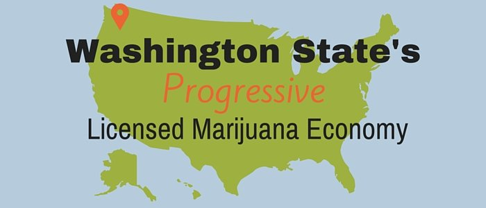 Washington State's Progressive Licensed Marijuana Economy