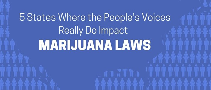 5 States Where the People's Voices Really Do Impact Marijuana Laws