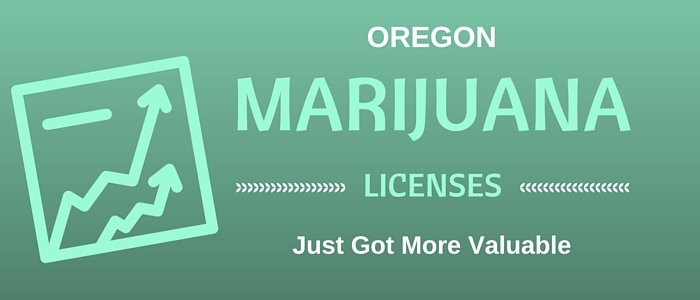 Oregon Marijuana Licenses Just Got More Valuable
