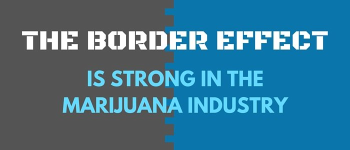 The Border Effect is Strong in the Marijuana Industry