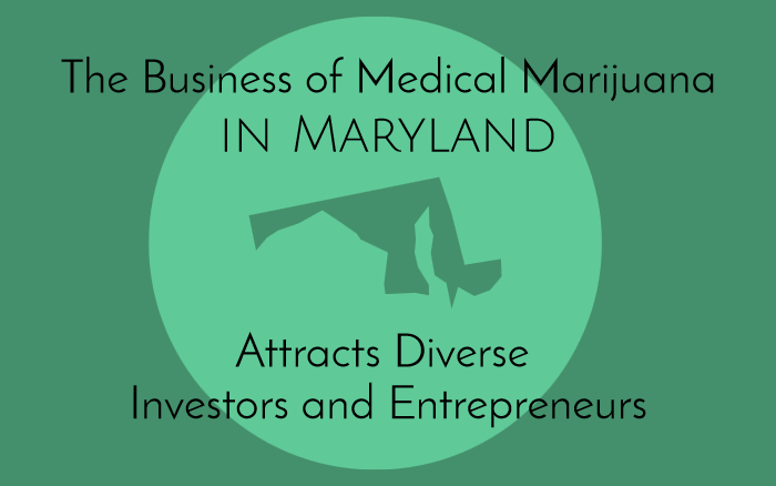 The Business of Medical Marijuana in Maryland Attracts Diverse Investors and Entrepreneurs
