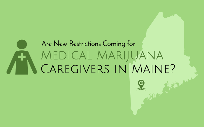 Are New Restrictions Coming for Medical Marijuana Caregivers in Maine?
