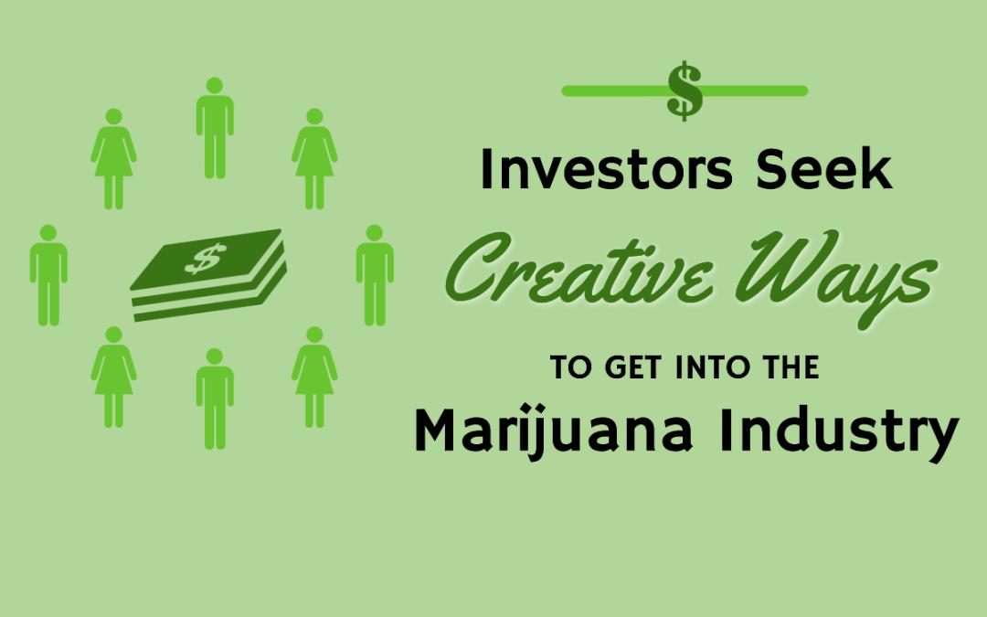 Investors Seek Creative Ways to Get in the Marijuana Industry