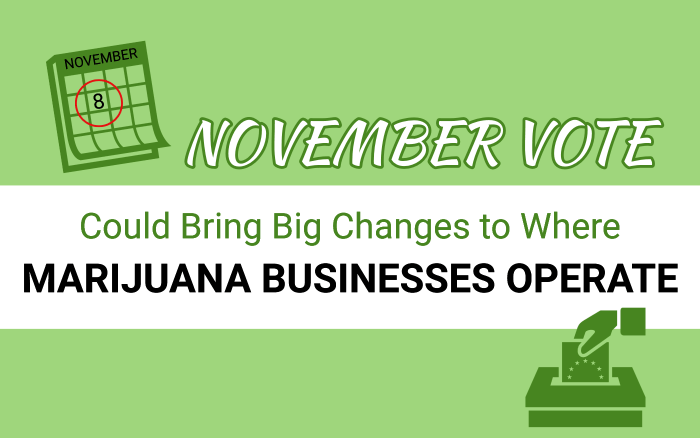 November Vote Could Bring Big Changes to Where Marijuana Businesses Operate