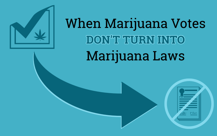 When Marijuana Votes Don't Turn into Marijuana Laws