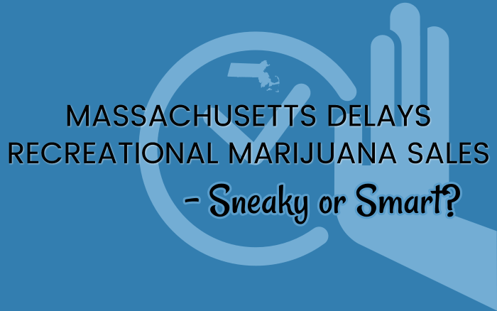 Massachusetts Delays Recreational Marijuana Sales – Sneaky or Smart?