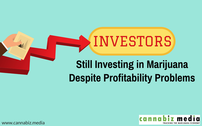 Investors Still Investing in Marijuana Despite Profitability Problems