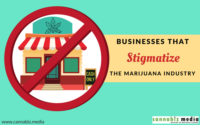 Businesses that Stigmatize the Marijuana Industry