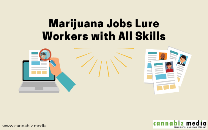 Marijuana Jobs Lure Workers with All Skills
