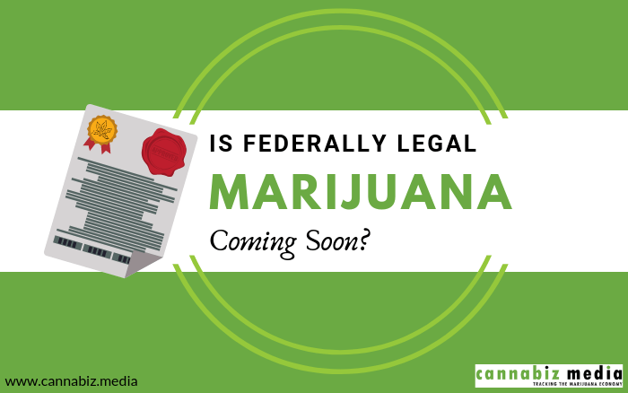 Is Federally Legal Marijuana Coming Soon?