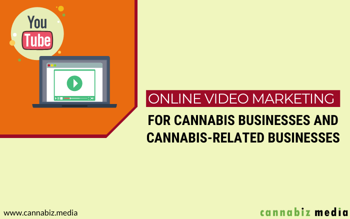 Online Video Marketing for Cannabis Businesses and Cannabis-Related Businesses
