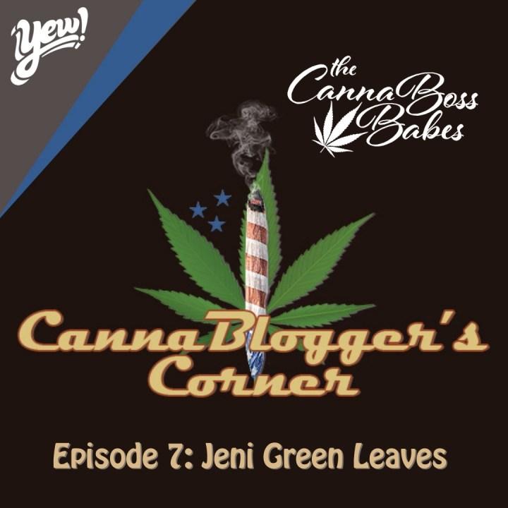 CannaBlogger's Corner Episode 7: Jeni Green Leaves