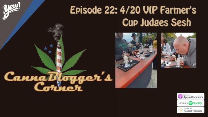 CannaBlogger's Corner Episode 22: 4/20 VIP Farmer's Cup Judges Sesh