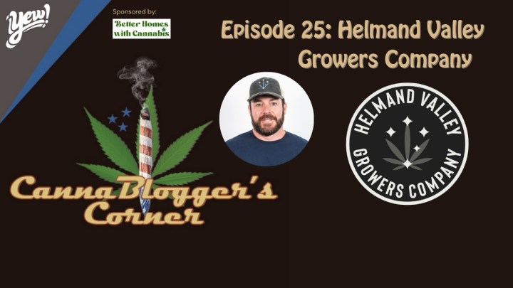 CannaBlogger's Corner Episode 25: Helmand Valley Growers Company