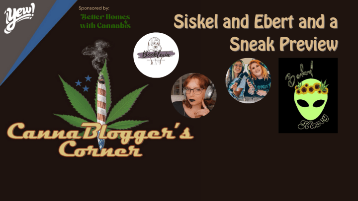 CannaBlogger's Corner S2E1: Siskel and Ebert and a Sneak Preview