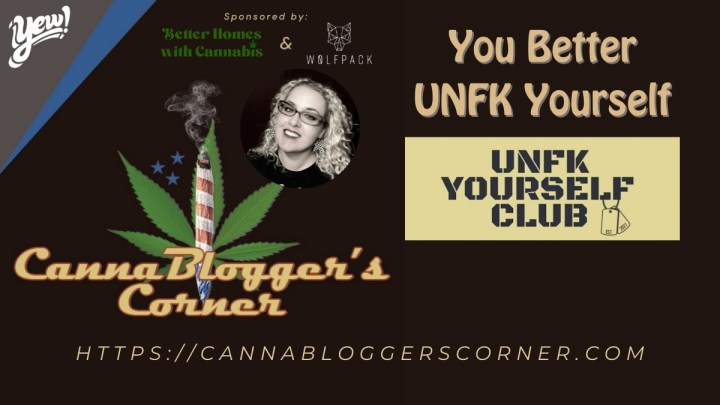 CannaBlogger's Corner: You Better UNFK Yourself