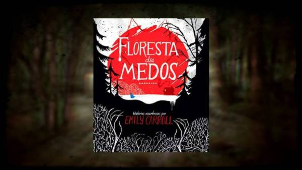 Floresta dos Medos - Emily Carroll - DarkSide Books - Canto do Gargula